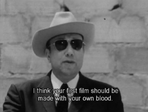 I think your first film should be made with your own blood. - Jean-Pierre Melville