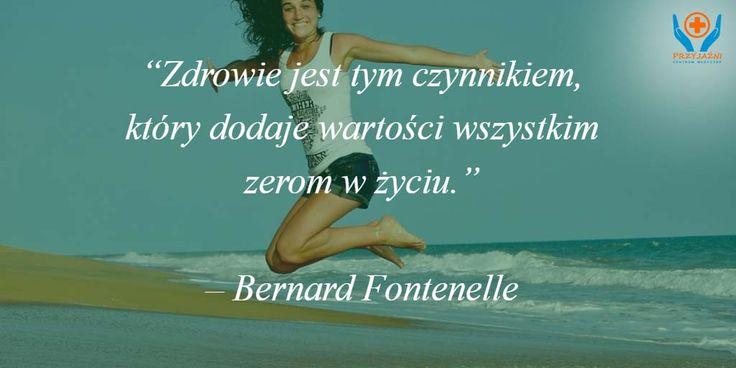 """""""Zdrowie jest tym czynnikiem, który dodaje wartości wszystkim zerom w życiu"""" - Bernard Fontenelle"""