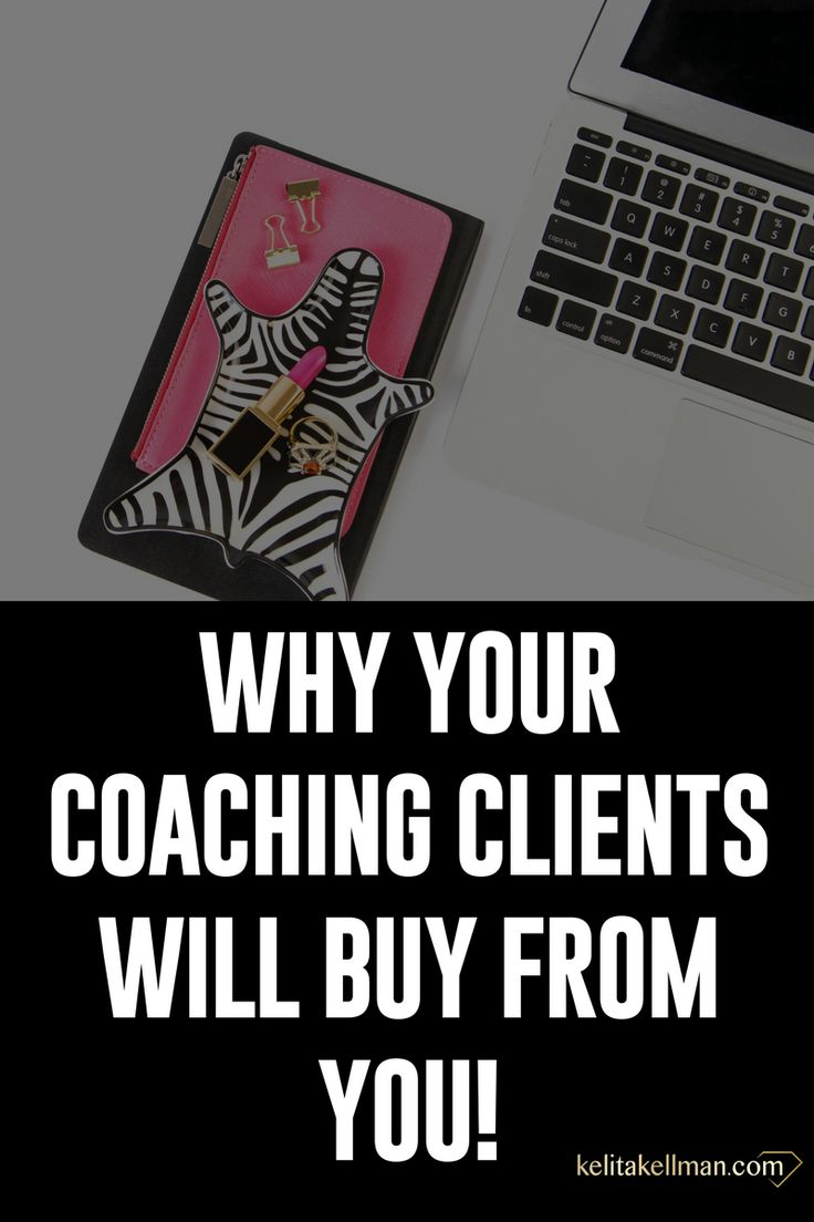 WHY your Coaching Clients will Buy from You — Kelita Kellman