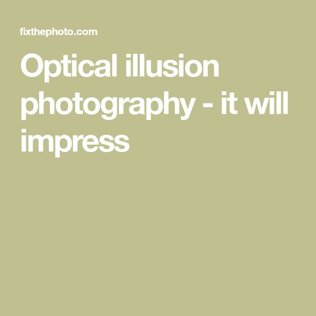 Optical illusion photography - it will impress