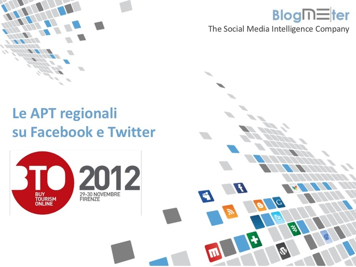 Blogmeter: le APT regionali su Facebook e Twitter_BTO 2012 by Me-Source S.r.l./Blogmeter via Slideshare