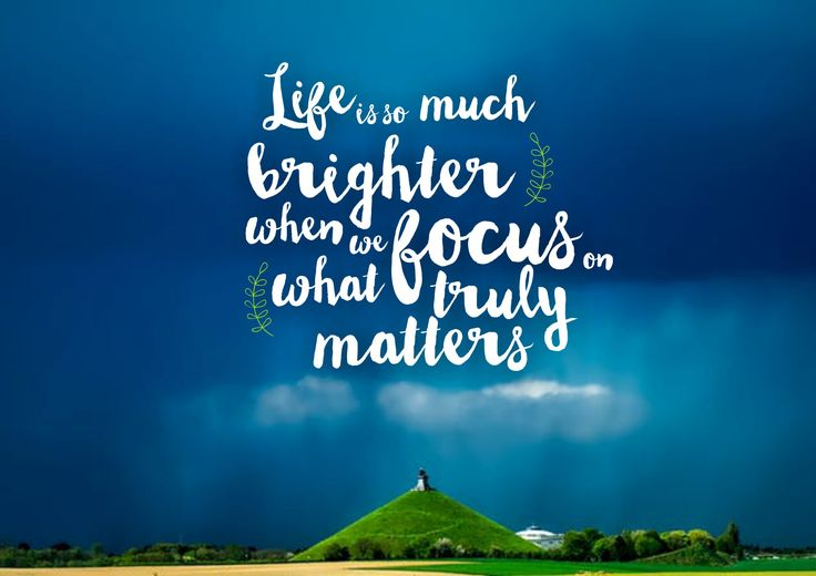 #focus on what truly #matters  #lifeisawesome #mondaymotivation #inspiration #motivation #inspire #bepositive #lifechangingmotivation #staystrong  #love #motivational #quote #inspire #life #beautiful #success #happy #inspirationalquotes #entrepreneur #business #art #smile #happiness #truth #positive #lifestyle  #goals #faith #believe #hope #funny #successful #wisdom #lifequotes #words #entrepreneurship #passion #amazing #quotestoliveby #dreams