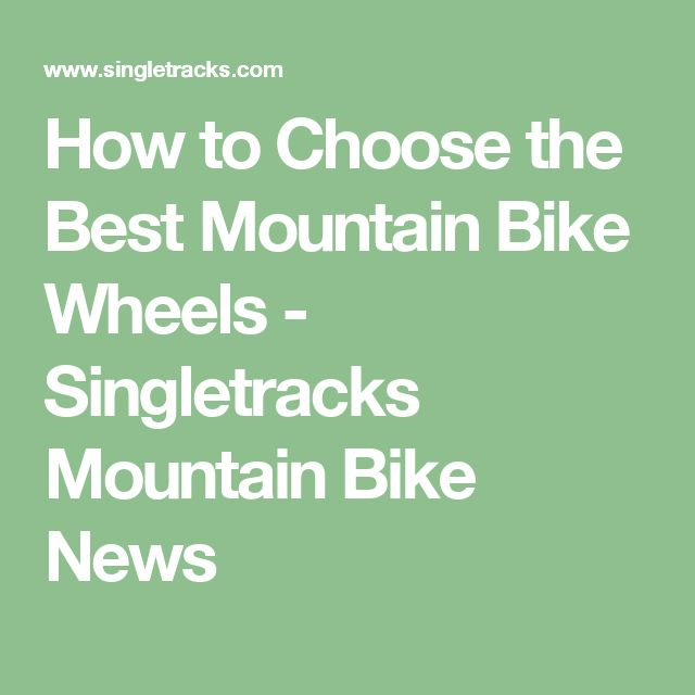 How to Choose the Best Mountain Bike Wheels - Singletracks Mountain Bike News