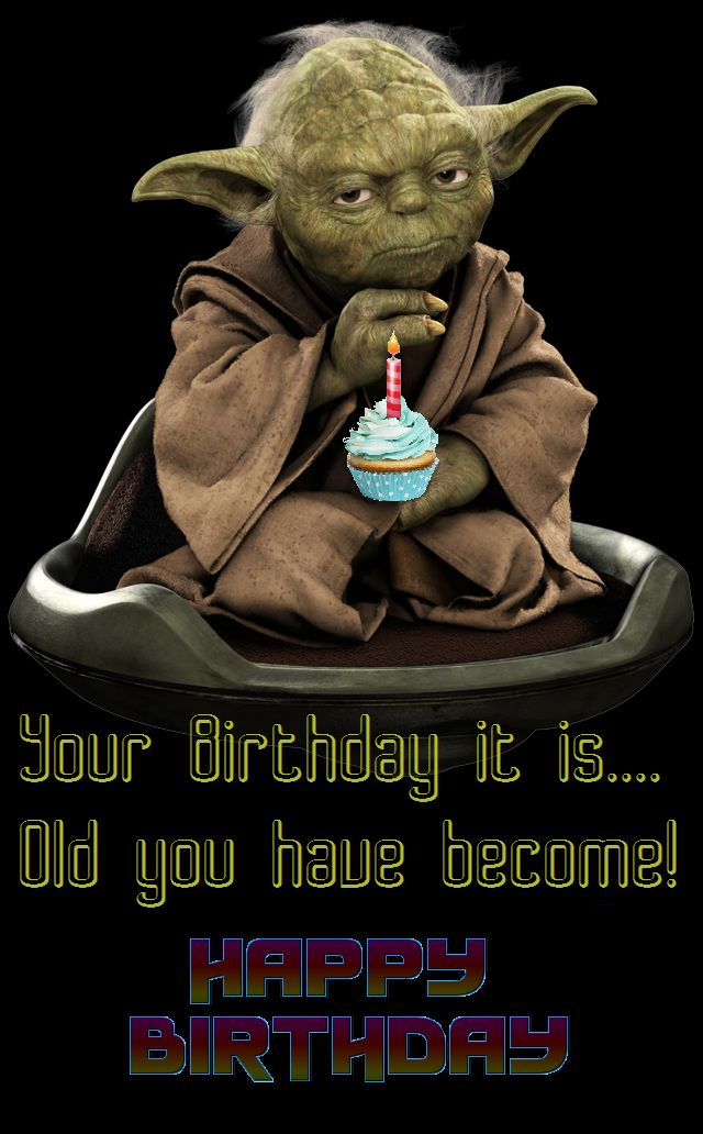 Your Birthday it is... Old you Have Become. Yoda - Happy ... |Happy Birthday Star Wars Funny Quote