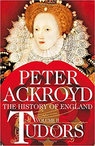 The History of England Volume II: Tudors by Peter Ackroyd
