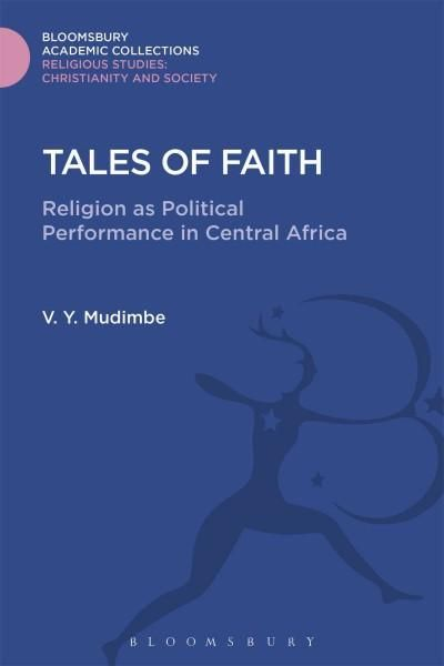 Tales of Faith: Religion As Political Performance in Central Africa