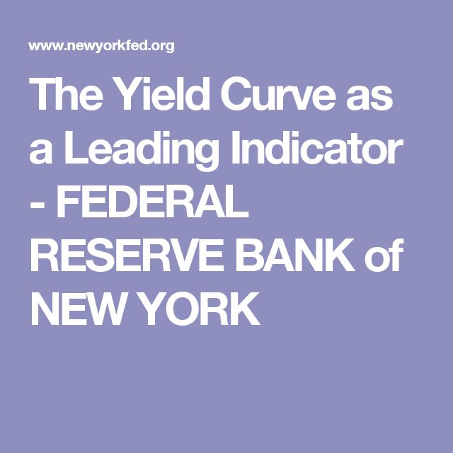 The Yield Curve as a Leading Indicator - FEDERAL RESERVE BANK of NEW YORK
