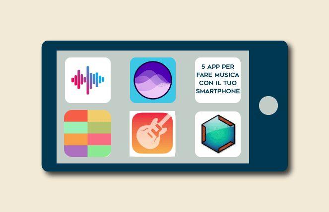 5 app per fare musica con il tuo smartphone | valentina sanesi.info
