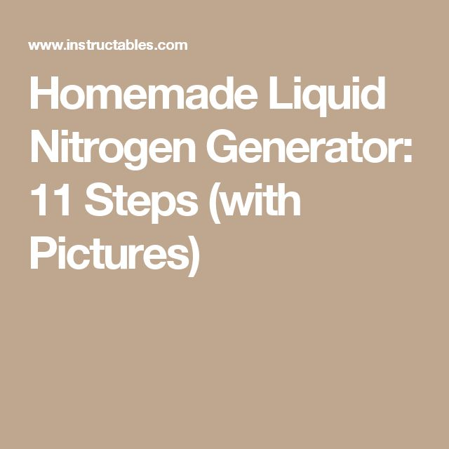 Homemade Liquid Nitrogen Generator: 11 Steps (with Pictures)