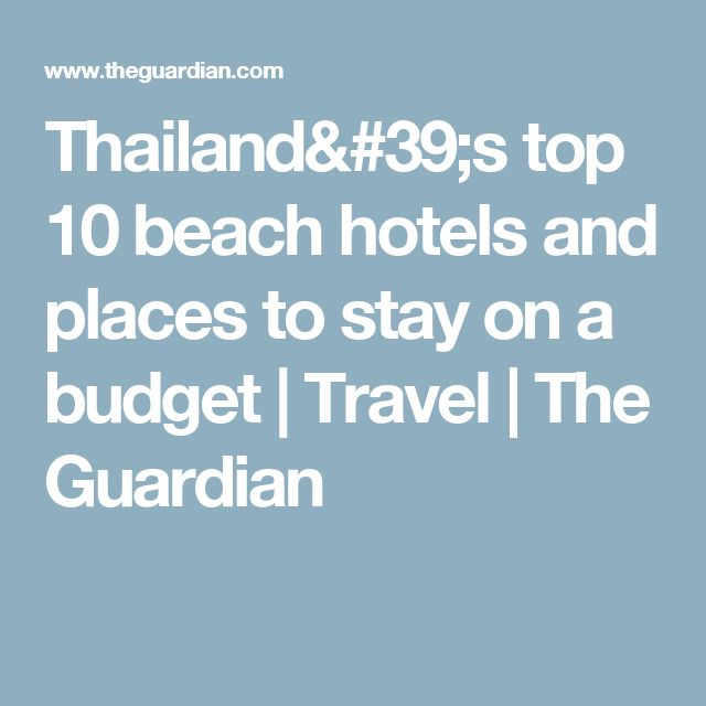 Thailand's top 10 beach hotels and places to stay on a budget | Travel | The Guardian