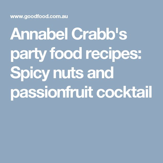 Annabel Crabb's party food recipes: Spicy nuts and passionfruit cocktail