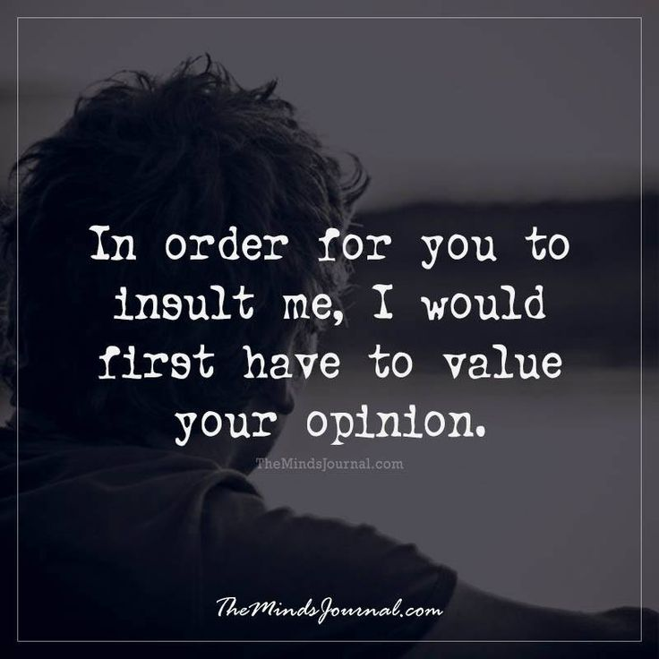 In order for you to insult me -  - http://themindsjournal.com/in-order-for-you-to-insult-me/