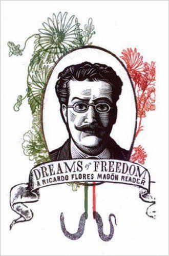 Dreams of Freedom : A Ricardo Flores Magon Reader: Ricardo Flores Magon, Chaz Bufe, Mitchell Cowen Verter: 9781904859246: Amazon.com: Books