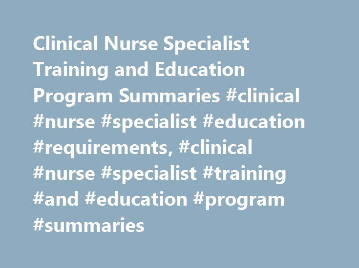 Clinical Nurse Specialist Training and Education Program Summaries #clinical #nurse #specialist #education #requirements, #clinical #nurse #specialist #training #and #education #program #summaries http://indiana.remmont.com/clinical-nurse-specialist-training-and-education-program-summaries-clinical-nurse-specialist-education-requirements-clinical-nurse-specialist-training-and-education-program-summaries/  # Clinical Nurse Specialist Training and Education Program Summaries Essential…