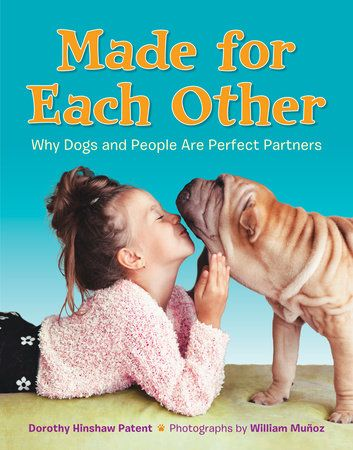 Each dog in your life grows the capacity in your heart for love.  Made for Each Other: Why Dogs and People Are Perfect Partners (Crown Books For Young Readers, an imprint of Random House Children's Books, a division of Penguin Random House LLC, January 23, 2018) written by Dorothy Hinshaw Patent with photographs by William Munoz chronicles the beginning and evolution of this exceptional bond.