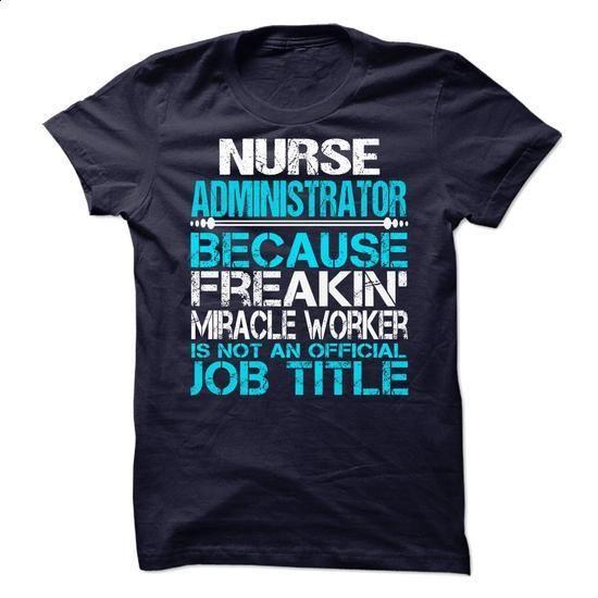 Nurse Administrator - #teespring #hoddies. MORE INFO => https://www.sunfrog.com/No-Category/Nurse-Administrator.html?60505