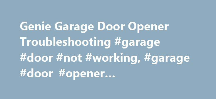 Genie Garage Door Opener Troubleshooting #garage #door #not #working, #garage #door #opener #troubleshooting http://rhode-island.remmont.com/genie-garage-door-opener-troubleshooting-garage-door-not-working-garage-door-opener-troubleshooting/  # FAQ: Troubleshooting Genie garage door opener products Troubleshoot any problems you may be having with your Genie garage door opener, including lights blinking, door reversing, remote issues and more. If your opener is made before 1993. please click…