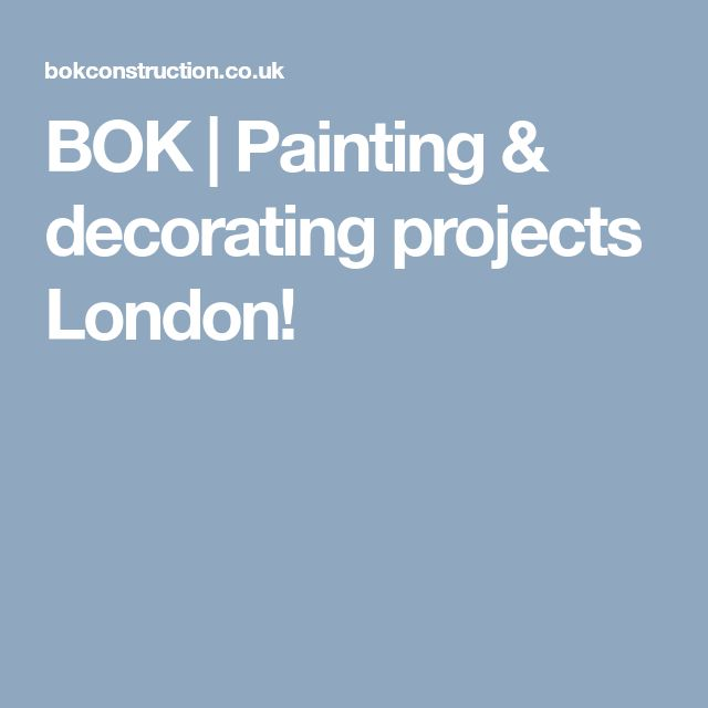 BOK | Painting & decorating projects London!