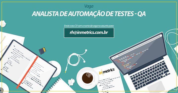 Vaga em aberto > Analista de automação de testes - QA  - Experiência com BDD-Cucumber - Experiência em automação de testes front-end (site) e back-end (services) - Experiência em linguagens de programação Java e Ruby(preferencial) - Experiência nos driver's Selenium e Capybara - Conhecimento em processo de desenvolvimento ágil (Scrum/XP)  Envie o seu CV com o nome da vaga no assunto para: rh@inmetrics.com.br