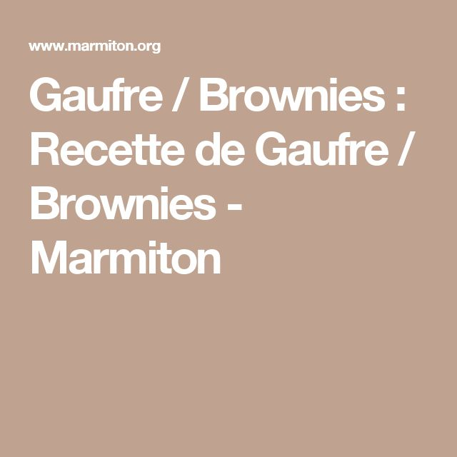 Gaufre / Brownies : Recette de Gaufre / Brownies - Marmiton