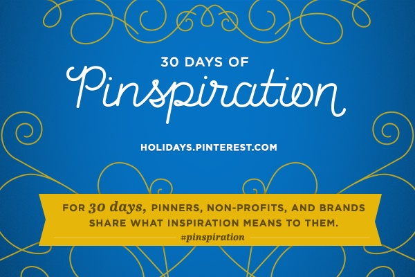For 30 days, pinners, non-profits, and brands share what inspiration means to