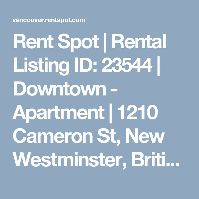 Rent Spot   Rental Listing ID: 23544   Downtown - Apartment   1210 Cameron St, New Westminster, British Columbia, Canada