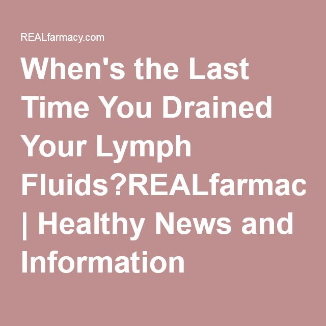 When's the Last Time You Drained Your Lymph Fluids?REALfarmacy.com | Healthy News and Information