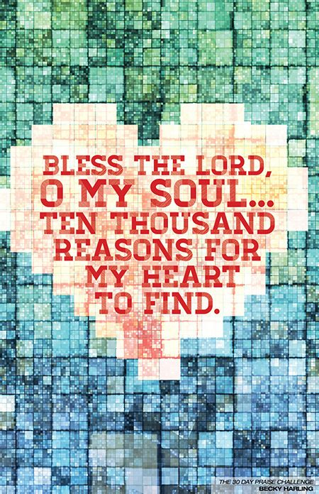 """""""Bless the Lord, Oh my soul, OH MY SOUL, worship His Holy name; sing like never before, OH MY SOUL, worship His Holy name.."""""""