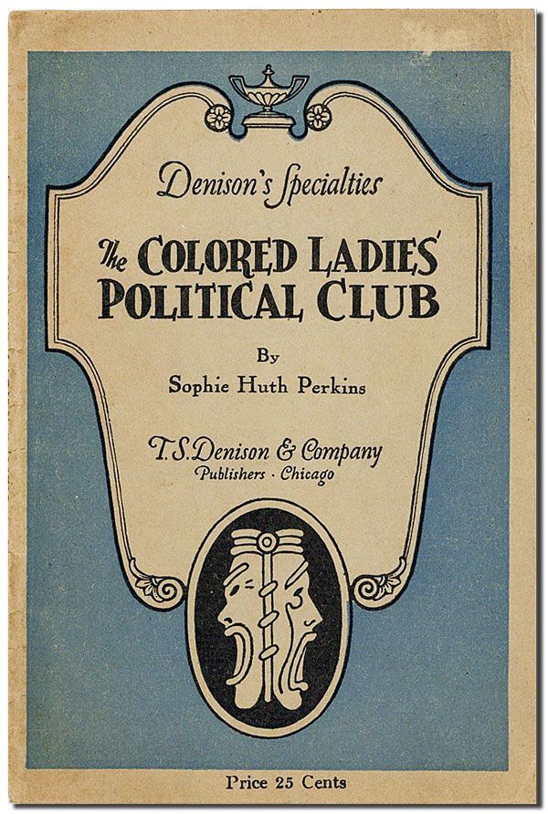10. [AFRICAN AMERICANS] [MINSTREL SHOWS] PERKINS, Sophie Huth. The Colored Ladies' Political Club, or The Colored Suffragettes: A Female Minstrel Afterpiece.