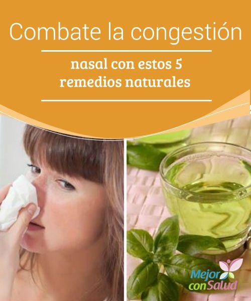 Combate la #congestión nasal con estos 5 #remediosnaturales  Para aliviar la congestión nasal es muy importante que, además de recurrir a estos remedios naturales, nos mantengamos bien #hidratados para favorecer la #expectoración y la eliminación de flemas