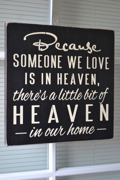 Because Someone We Love Is In Heaven Theres A Little Bit Of Heaven In Our Home...for my Grandma (need this to match my ornament I made last Christmas!)