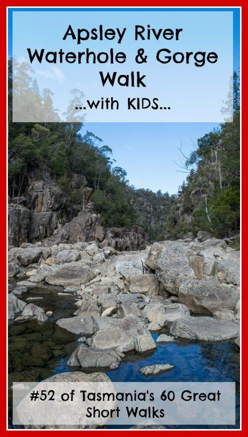The Apsley River Waterhole and Gorge Walk in Tasmania is definitely achievable with kids. Click the image above for more information!