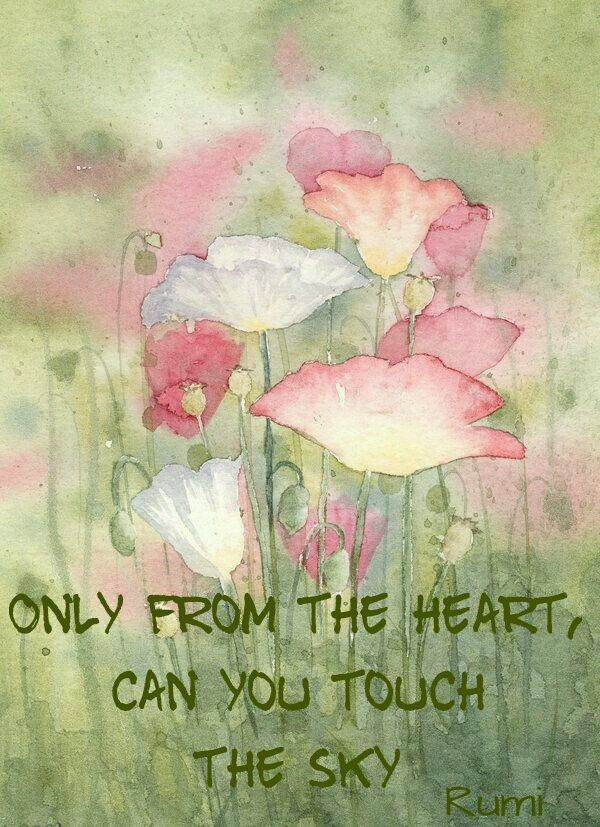 Only from the heart, can you touch the sky.