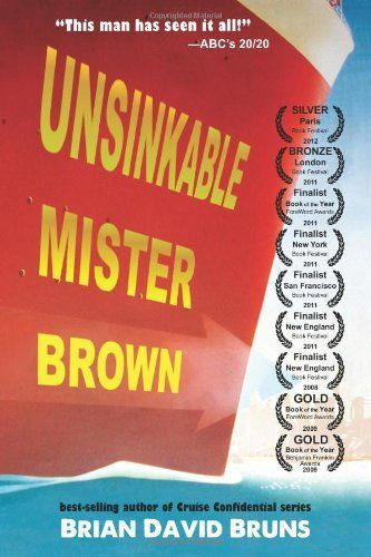 Unsinkable Mister Brown: Cruise Confidential (Volume 3) by Brian David Bruns. Save 10 Off!. $14.35. Publication: April 30, 2012. Publisher: World Waters (April 30, 2012). Series - Cruise Confidential. Author: Brian David Bruns