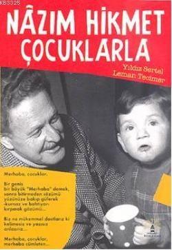 Nazım Hikmet Çocuklarla  Leman Tecimer, Yıldız Sertel  Barışın ve kardeşliğin şairi Nâzım Hikmet, Türkiyenin ve dünyanın en büyük şairlerinden biri. Şiirleri bütün dünyanın dillerine çevrildi, uluslar arası ödüller aldı.    http://scalakitapci.com/kitaplar/cocuk-kitaplari/cocuk-kitaplari-genel/nazim-hikmet-cocuklarla.html