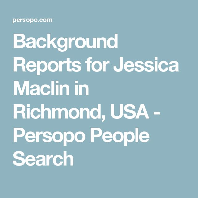 Background Reports for Jessica Maclin in Richmond, USA - Persopo People Search