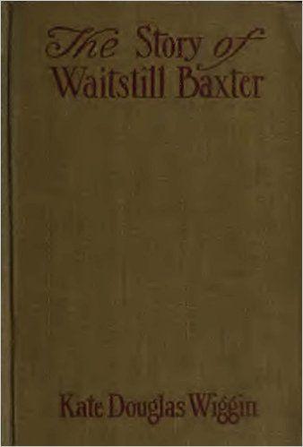 The Story of Waitstill Baxter (Illustrated Edition) (Classic Romance Book 2) - Kindle edition by Kate Douglas Wiggin, H. M. Brett. Literature & Fiction Kindle eBooks @ Amazon.com.