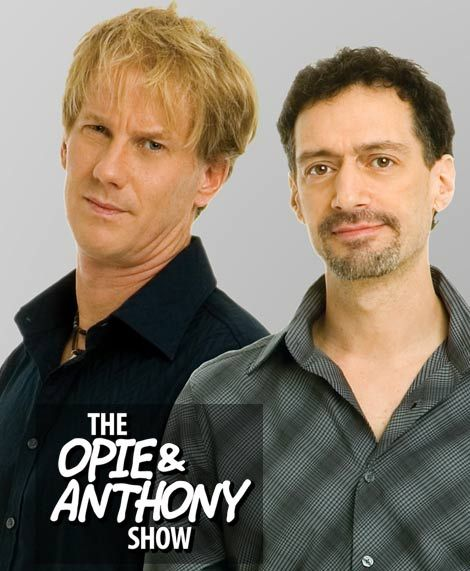 Opie And Anthony The Only Show I Listen To Monday Through Friday They Are