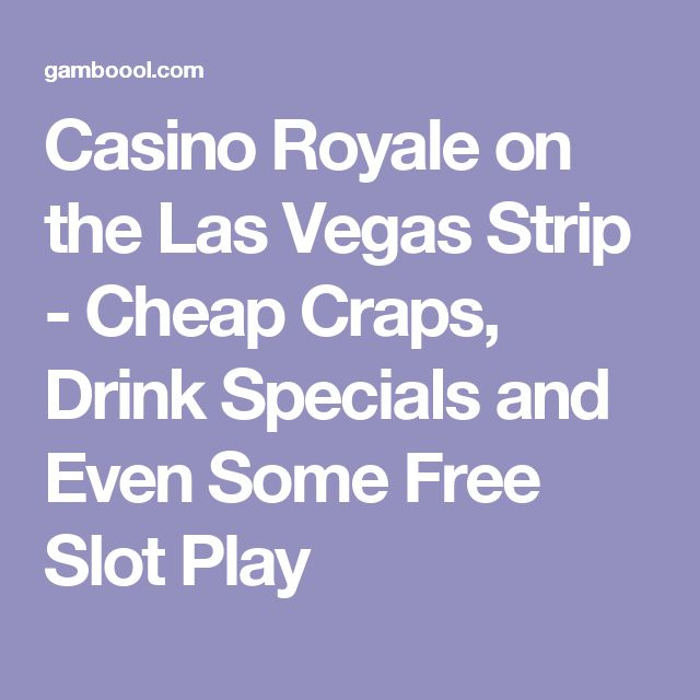Casino Royale on the Las Vegas Strip - Cheap Craps, Drink Specials and Even Some Free Slot Play