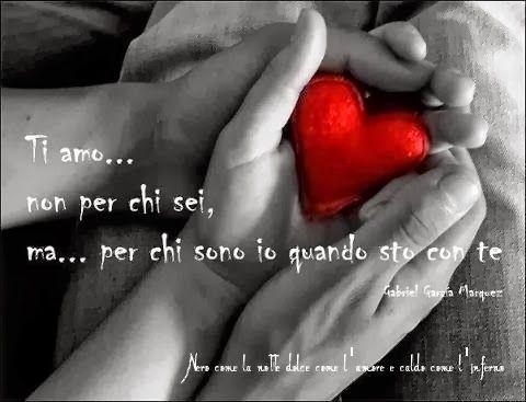 Nero come la notte dolce come l'amore caldo come l'inferno: Ti amo.. non per chi sei, ma.. per chi sono io qua...