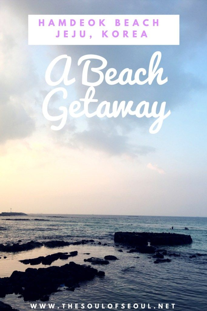 A Beach Getaway To Hamdeok on Jeju Island