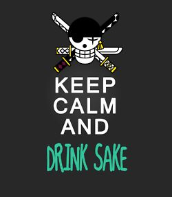 Keep calm and drink sake. Zoro Roronoa - Manga One Piece - Technique à 3 sabres…
