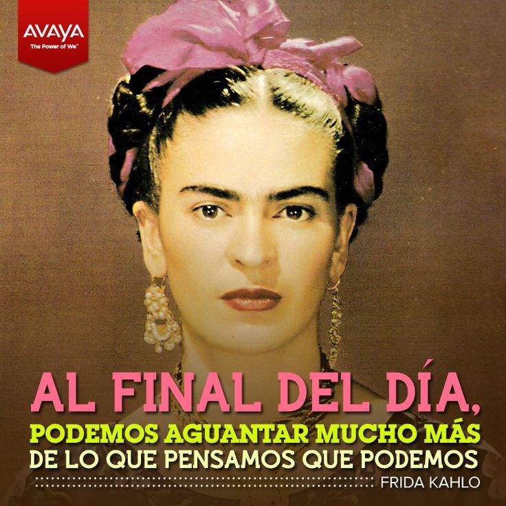 """Al final del dia, podemos aguantar mucho mas de lo que pensamos que podemos."" -Freida Kahlo"