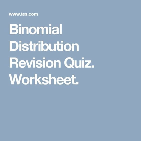 Binomial Distribution Revision Quiz. Worksheet.