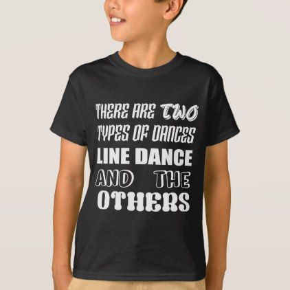 #There are two types of Dance  Line dance and other T-Shirt - #cool #kids #shirts #child #children #toddler #toddlers #kidsfashion