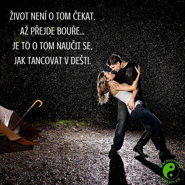 Stejně tak je to i ve vztahu. Naučit se tancovat v dešti a v divoké bouři. http://HarmonickyVztah.cz