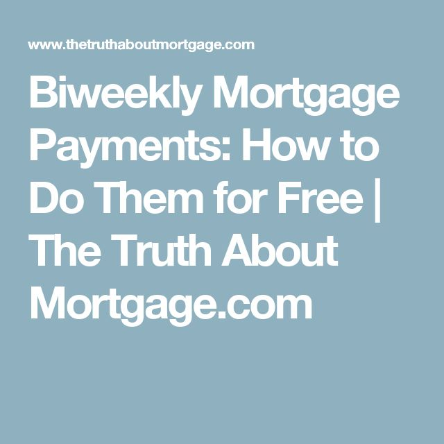 Biweekly Mortgage Payments: How to Do Them for Free | The Truth About Mortgage.com