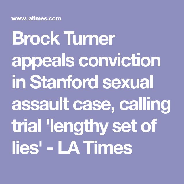 Brock Turner appeals conviction in Stanford sexual assault case, calling trial 'lengthy set of lies' - LA Times