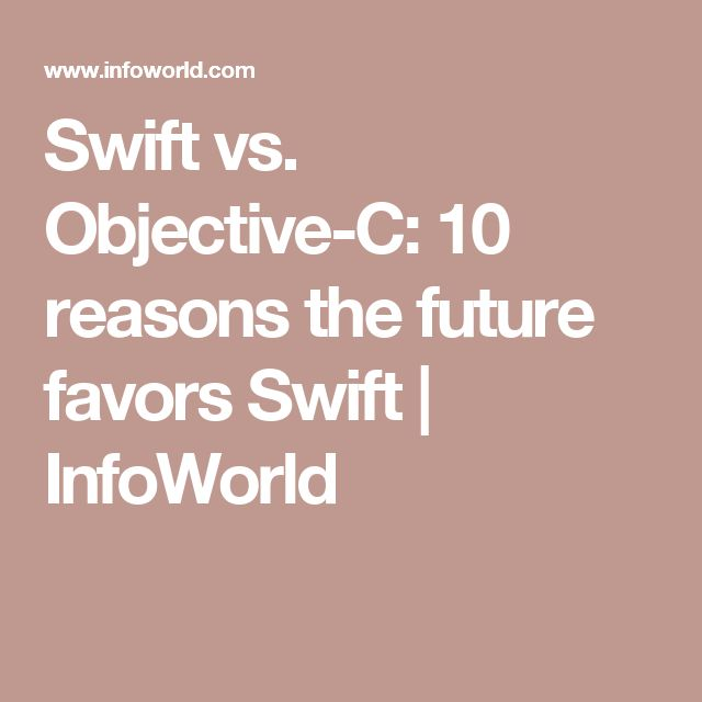 Swift vs. Objective-C: 10 reasons the future favors Swift | InfoWorld
