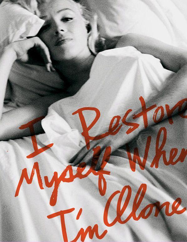 """I restore myself when I'm alone"" - Marilyn Monroe"